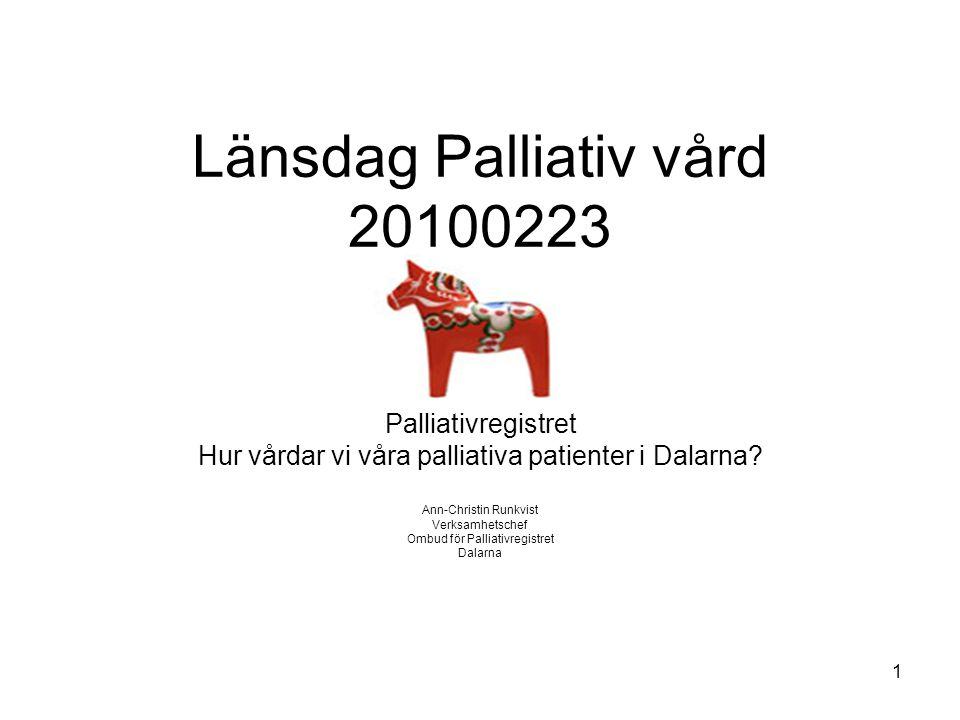 Länsdag Palliativ vård 20100223 Palliativregistret Hur vårdar vi våra palliativa patienter i Dalarna? Ann-Christin Runkvist Verksamhetschef Ombud för