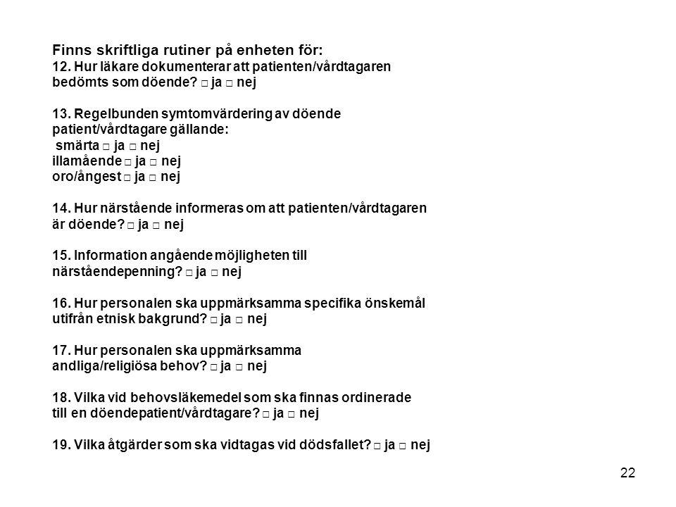 Finns skriftliga rutiner på enheten för: 12. Hur läkare dokumenterar att patienten/vårdtagaren bedömts som döende? □ ja □ nej 13. Regelbunden symtomvä