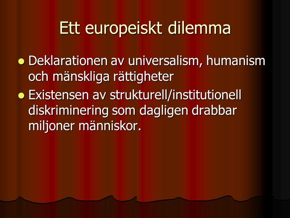 Ett europeiskt dilemma Deklarationen av universalism, humanism och mänskliga rättigheter Deklarationen av universalism, humanism och mänskliga rättigheter Existensen av strukturell/institutionell diskriminering som dagligen drabbar miljoner människor.