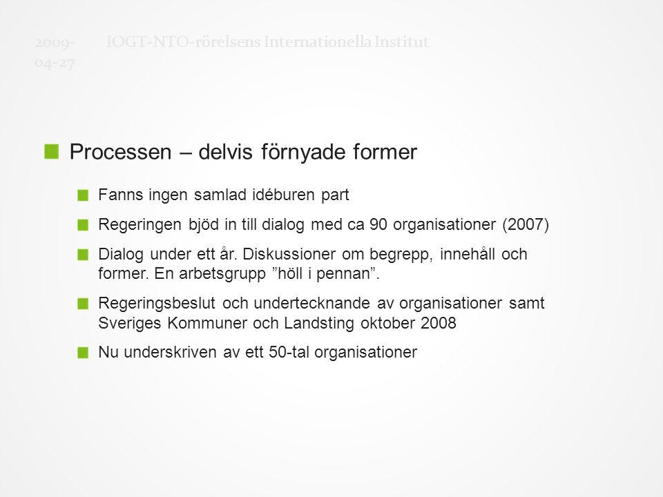 Processen – delvis förnyade former Fanns ingen samlad idéburen part Regeringen bjöd in till dialog med ca 90 organisationer (2007) Dialog under ett år.