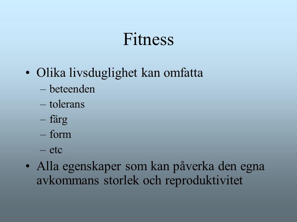 Fitness Olika livsduglighet kan omfatta –beteenden –tolerans –färg –form –etc Alla egenskaper som kan påverka den egna avkommans storlek och reprodukt