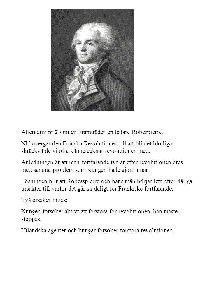 Alternativ nr 2 vinner. Framträder en ledare Robespierre. NU övergår den Franska Revolutionen till att bli det blodiga skräckvälde vi ofta känneteckna