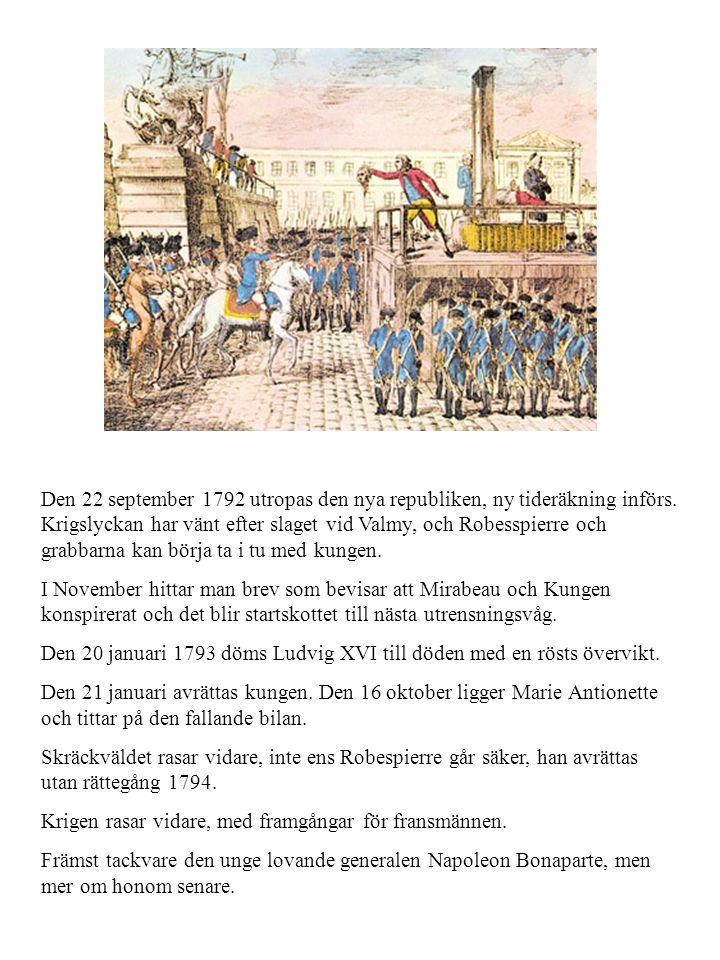 Den 22 september 1792 utropas den nya republiken, ny tideräkning införs. Krigslyckan har vänt efter slaget vid Valmy, och Robesspierre och grabbarna k