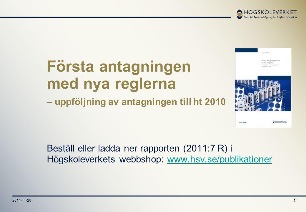 2014-11-201 Första antagningen med nya reglerna – uppföljning av antagningen till ht 2010 Beställ eller ladda ner rapporten (2011:7 R) i Högskoleverkets webbshop: www.hsv.se/publikationerwww.hsv.se/publikationer