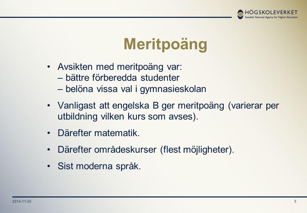 2014-11-205 Meritpoäng Avsikten med meritpoäng var: – bättre förberedda studenter – belöna vissa val i gymnasieskolan Vanligast att engelska B ger meritpoäng (varierar per utbildning vilken kurs som avses).