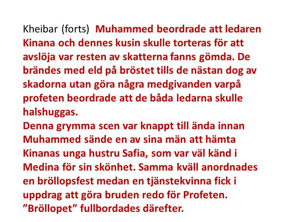 Kheibar (forts) Muhammed beordrade att ledaren Kinana och dennes kusin skulle torteras för att avslöja var resten av skatterna fanns gömda. De brändes