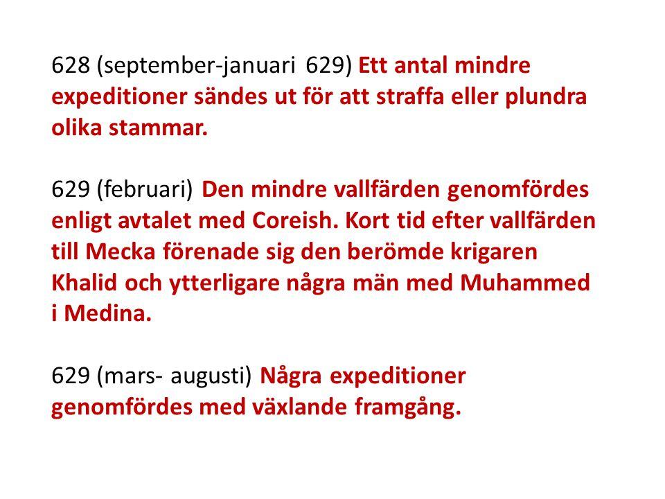 628 (september-januari 629) Ett antal mindre expeditioner sändes ut för att straffa eller plundra olika stammar. 629 (februari) Den mindre vallfärden