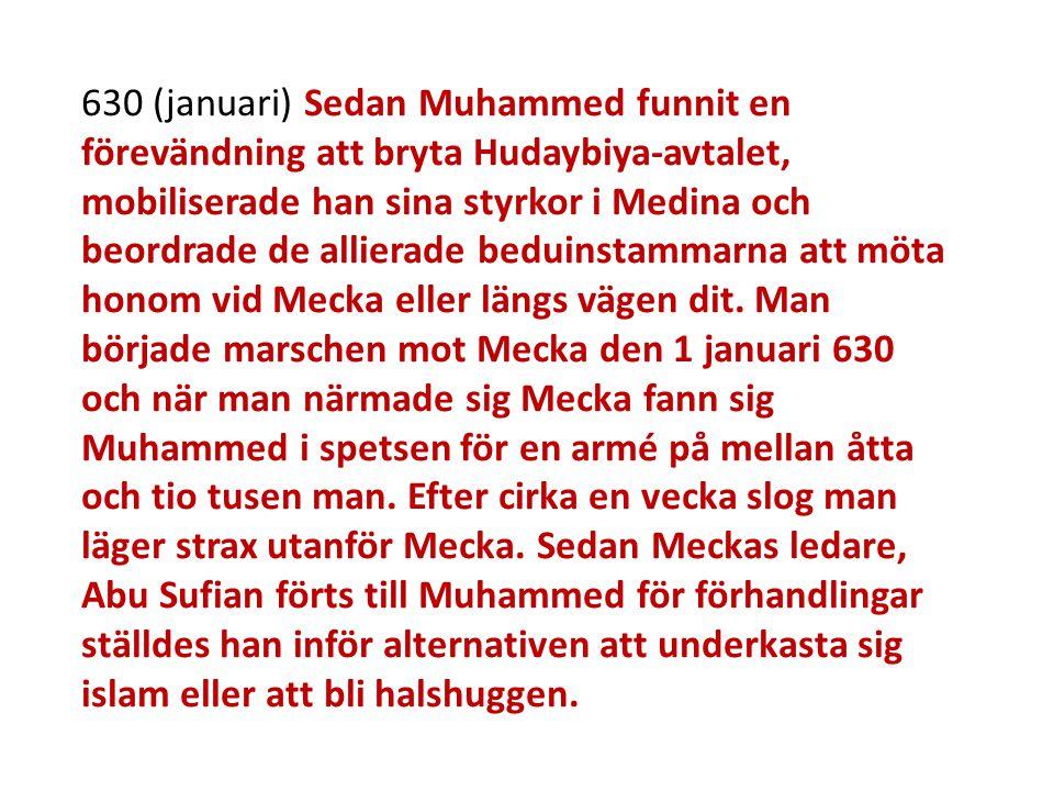 630 (januari) Sedan Muhammed funnit en förevändning att bryta Hudaybiya-avtalet, mobiliserade han sina styrkor i Medina och beordrade de allierade bed