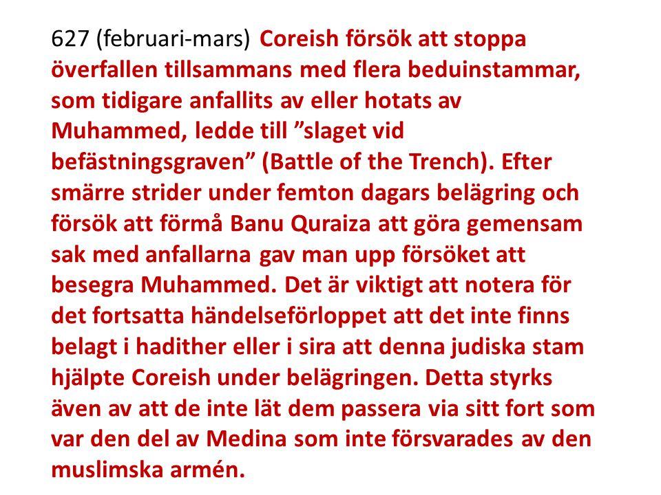 627 (februari-mars) Coreish försök att stoppa överfallen tillsammans med flera beduinstammar, som tidigare anfallits av eller hotats av Muhammed, ledd