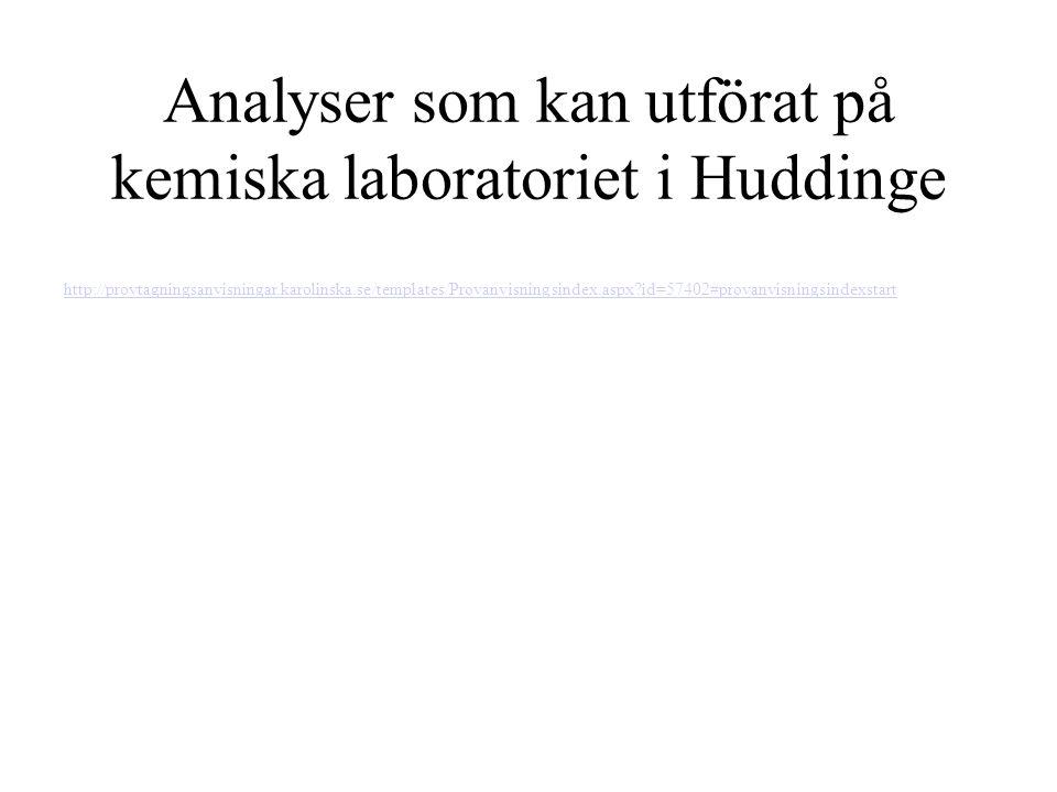 Analyser som kan utförat på kemiska laboratoriet i Huddinge http://provtagningsanvisningar.karolinska.se/templates/Provanvisningsindex.aspx?id=57402#p