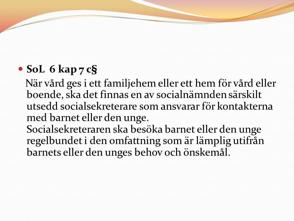 SoL 6 kap 7 c§ När vård ges i ett familjehem eller ett hem för vård eller boende, ska det finnas en av socialnämnden särskilt utsedd socialsekreterare