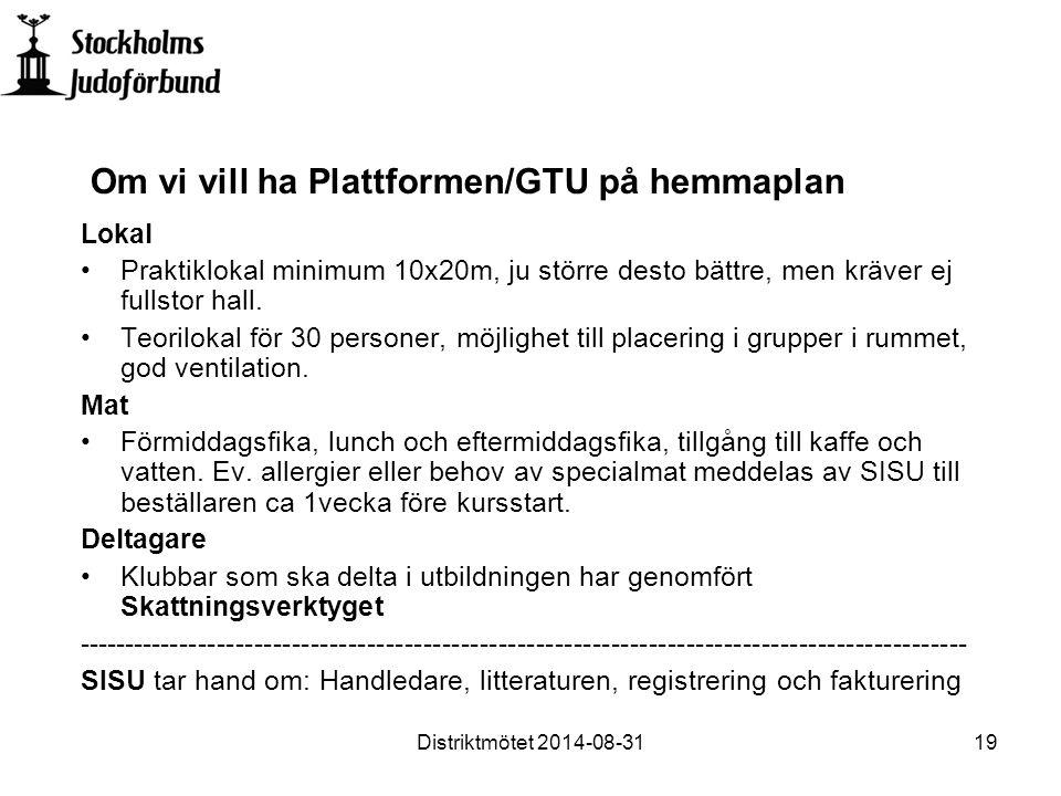 Om vi vill ha Plattformen/GTU på hemmaplan Lokal Praktiklokal minimum 10x20m, ju större desto bättre, men kräver ej fullstor hall.