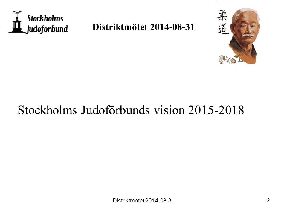 Stockholms Judoförbunds vision 2015-2018 Distriktmötet 2014-08-312
