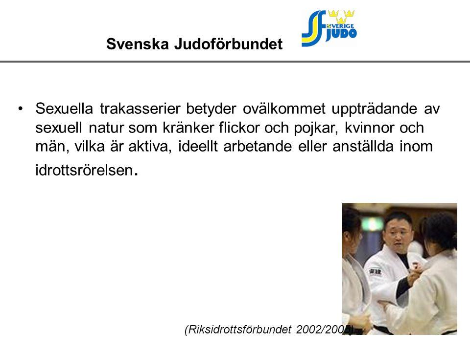 Svenska Judoförbundet Sexuella trakasserier betyder ovälkommet uppträdande av sexuell natur som kränker flickor och pojkar, kvinnor och män, vilka är aktiva, ideellt arbetande eller anställda inom idrottsrörelsen.