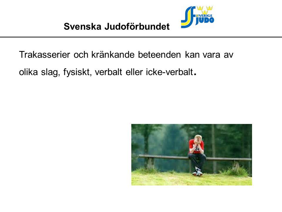 Svenska Judoförbundet Trakasserier och kränkande beteenden kan vara av olika slag, fysiskt, verbalt eller icke-verbalt.