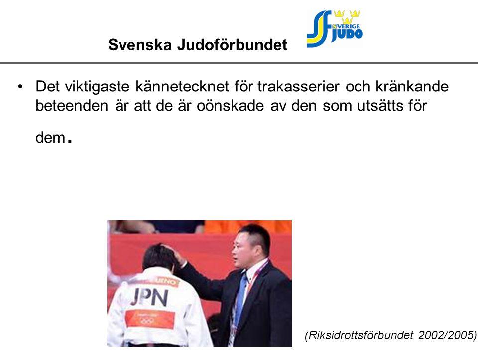 Svenska Judoförbundet Det viktigaste kännetecknet för trakasserier och kränkande beteenden är att de är oönskade av den som utsätts för dem.