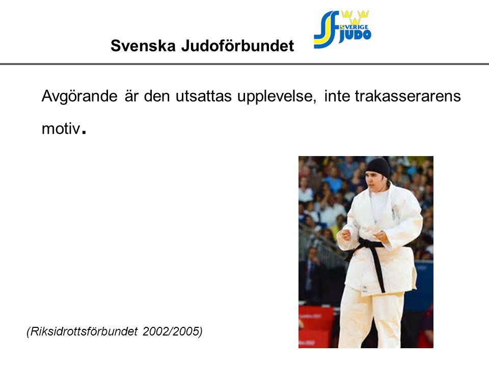 Svenska Judoförbundet Avgörande är den utsattas upplevelse, inte trakasserarens motiv.