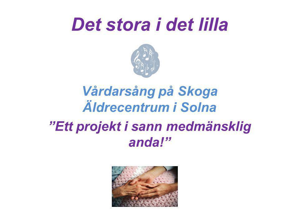 """Det stora i det lilla Vårdarsång på Skoga Äldrecentrum i Solna """"Ett projekt i sann medmänsklig anda!"""""""