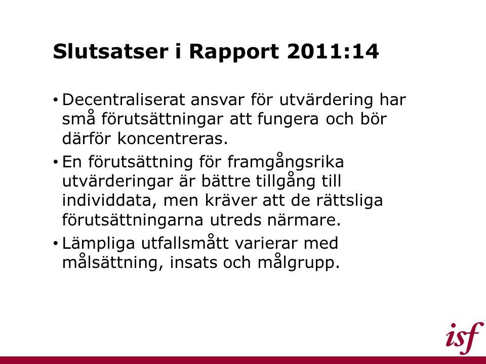 Slutsatser i Rapport 2011:14 Decentraliserat ansvar för utvärdering har små förutsättningar att fungera och bör därför koncentreras. En förutsättning