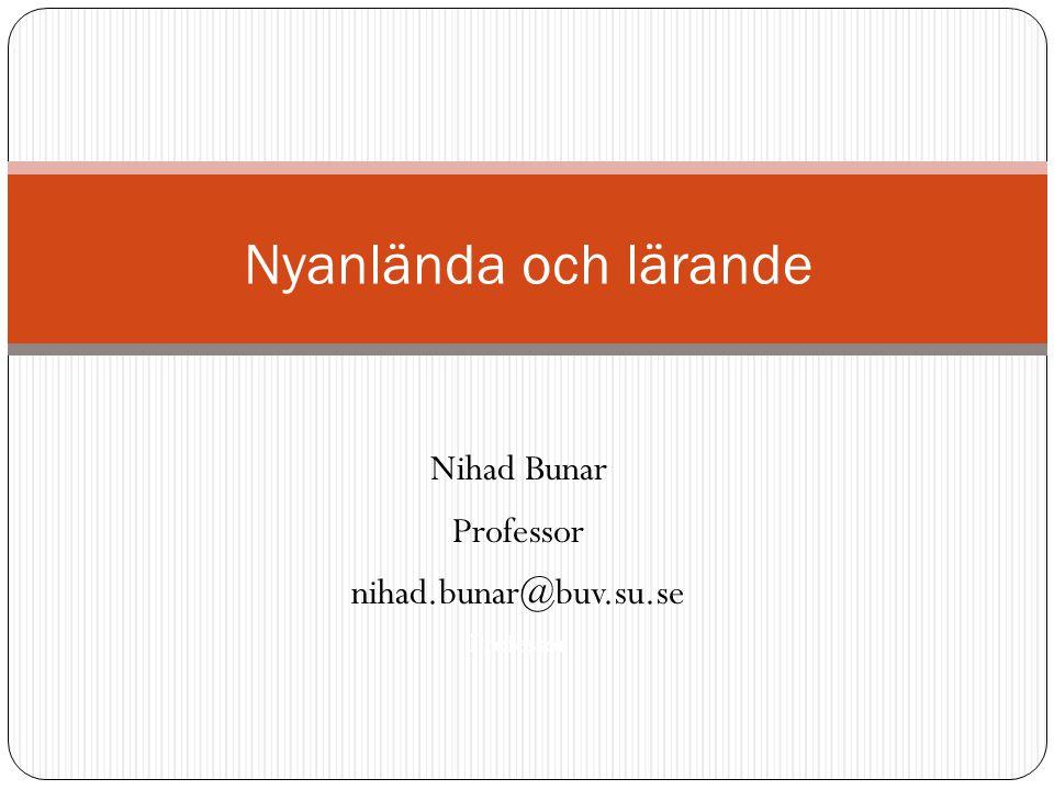 Nihad Bunar Professor nihad.bunar@buv.su.se Professor Nyanlända och lärande