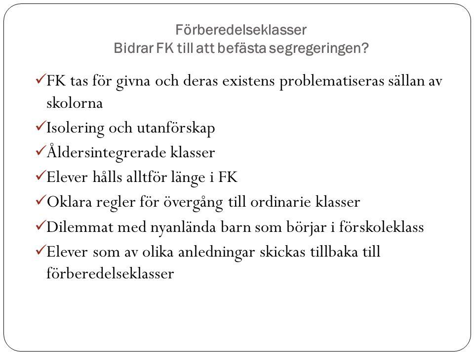 Förberedelseklasser Bidrar FK till att befästa segregeringen? FK tas för givna och deras existens problematiseras sällan av skolorna Isolering och uta