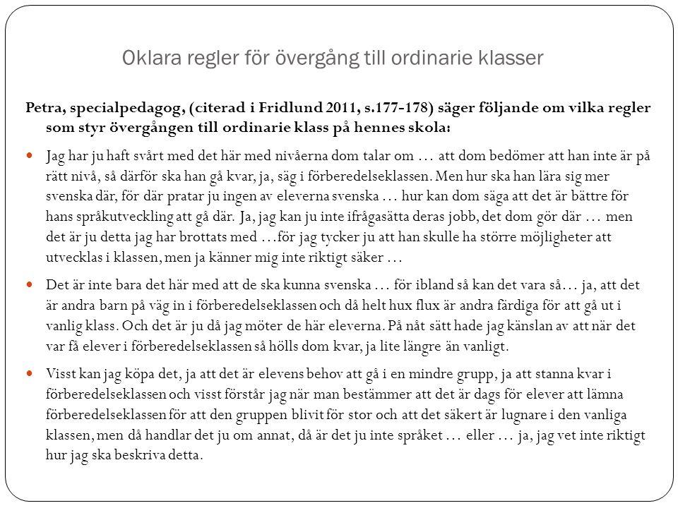 Oklara regler för övergång till ordinarie klasser Petra, specialpedagog, (citerad i Fridlund 2011, s.177-178) säger följande om vilka regler som styr