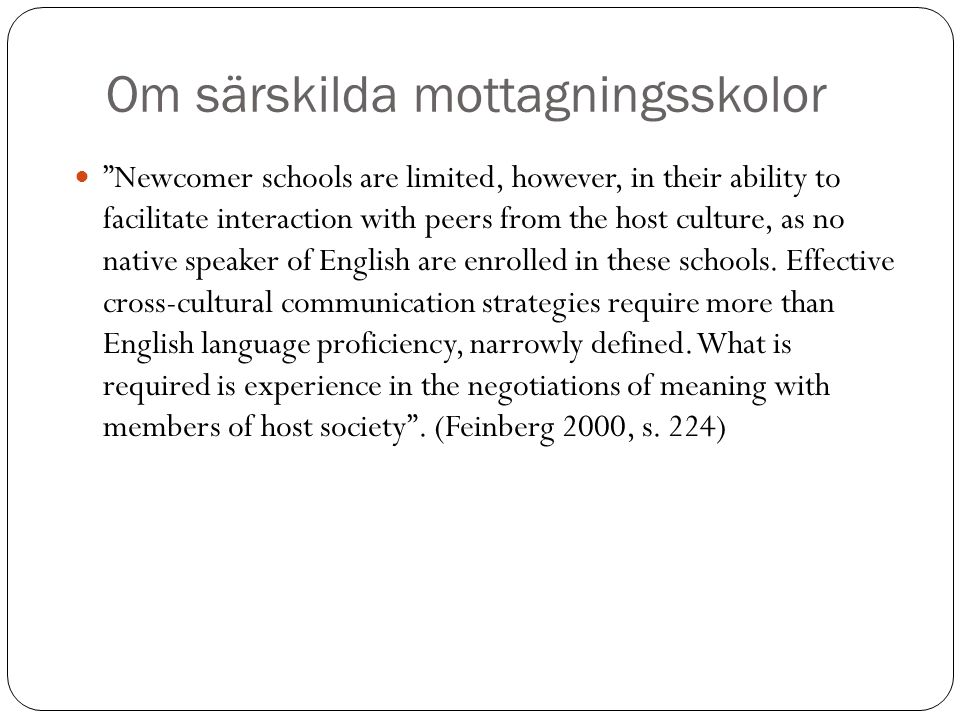"Om särskilda mottagningsskolor ""Newcomer schools are limited, however, in their ability to facilitate interaction with peers from the host culture, as"