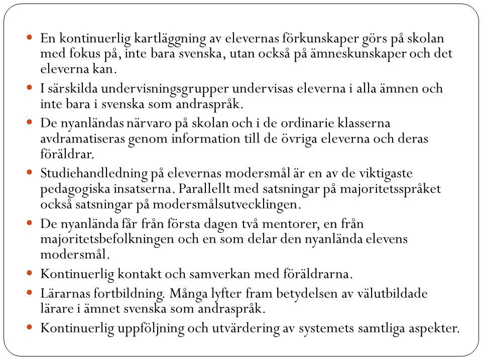 En kontinuerlig kartläggning av elevernas förkunskaper görs på skolan med fokus på, inte bara svenska, utan också på ämneskunskaper och det eleverna k