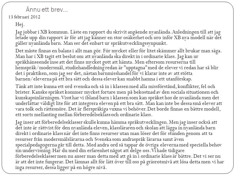 Ännu ett brev… 13 februari 2012 Hej. Jag jobbar i XB kommun. Läste en rapport du skrivit angående nyanlända. Anledningen till att jag letade upp din r