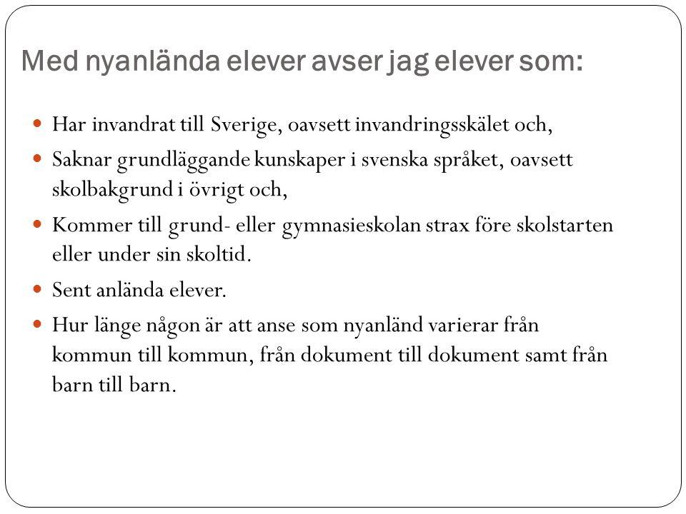 Med nyanlända elever avser jag elever som: Har invandrat till Sverige, oavsett invandringsskälet och, Saknar grundläggande kunskaper i svenska språket