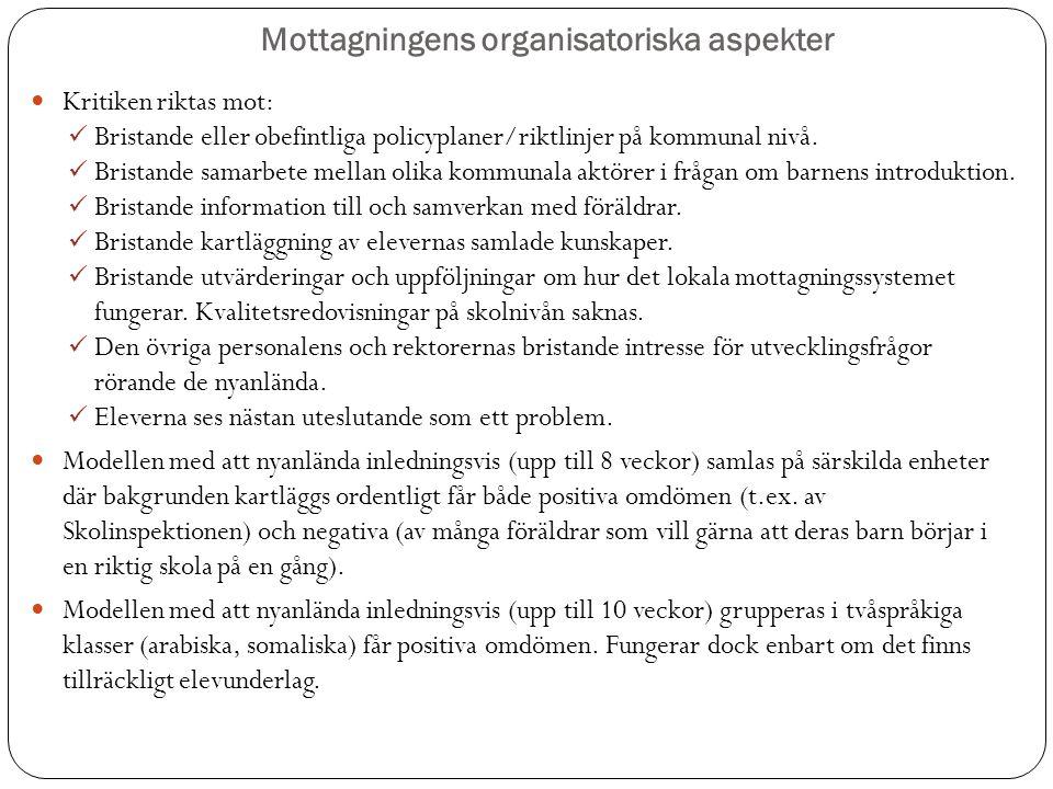 Mottagningens organisatoriska aspekter Kritiken riktas mot: Bristande eller obefintliga policyplaner/riktlinjer på kommunal nivå. Bristande samarbete