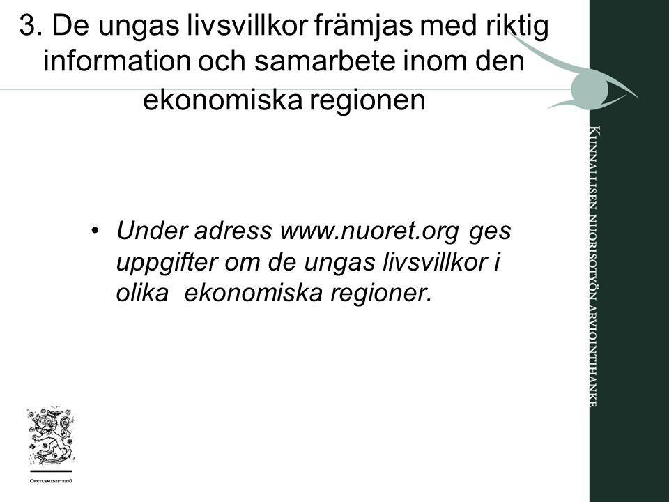 3. De ungas livsvillkor främjas med riktig information och samarbete inom den ekonomiska regionen Under adress www.nuoret.org ges uppgifter om de unga