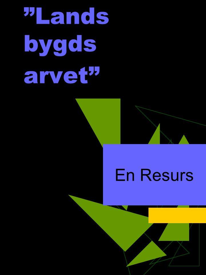 """""""Lands bygds arvet"""" En Resurs"""