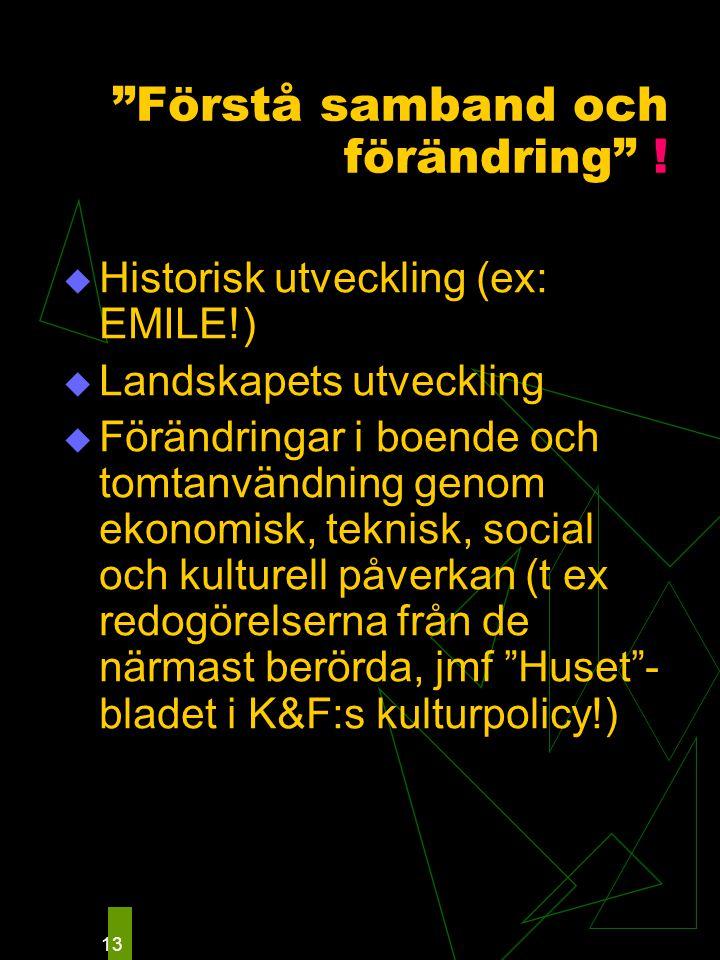 """13 """"Förstå samband och förändring"""" !  Historisk utveckling (ex: EMILE!)  Landskapets utveckling  Förändringar i boende och tomtanvändning genom eko"""