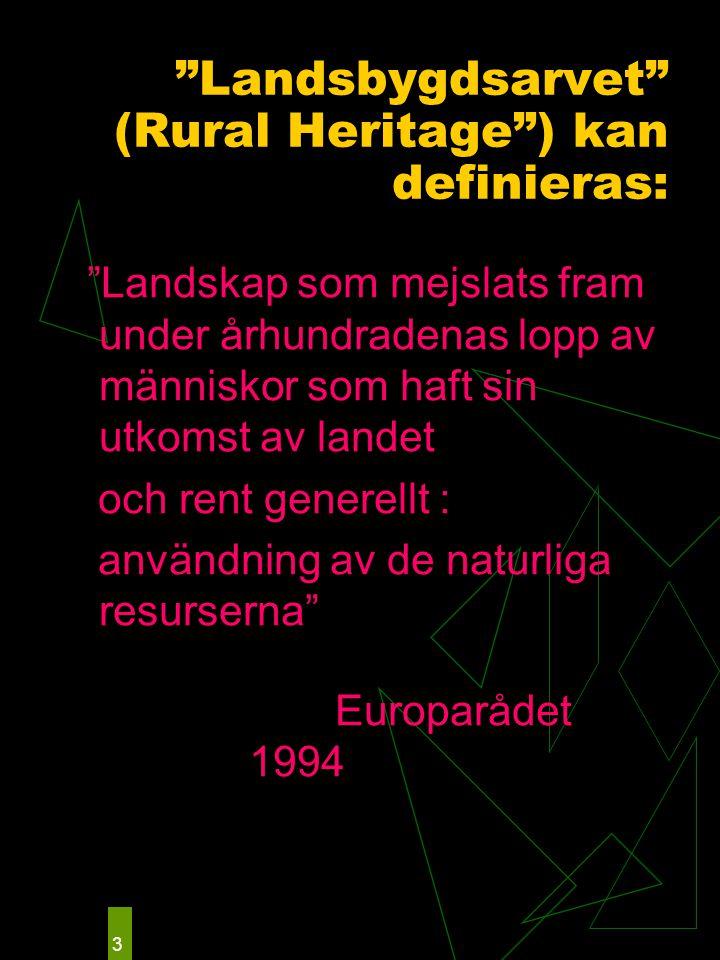 """3 """"Landsbygdsarvet"""" (Rural Heritage"""") kan definieras: """"Landskap som mejslats fram under århundradenas lopp av människor som haft sin utkomst av landet"""