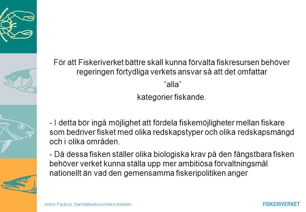 Anton Paulrud, Samhällsekonomiska enheten För att Fiskeriverket bättre skall kunna förvalta fiskresursen behöver regeringen förtydliga verkets ansvar