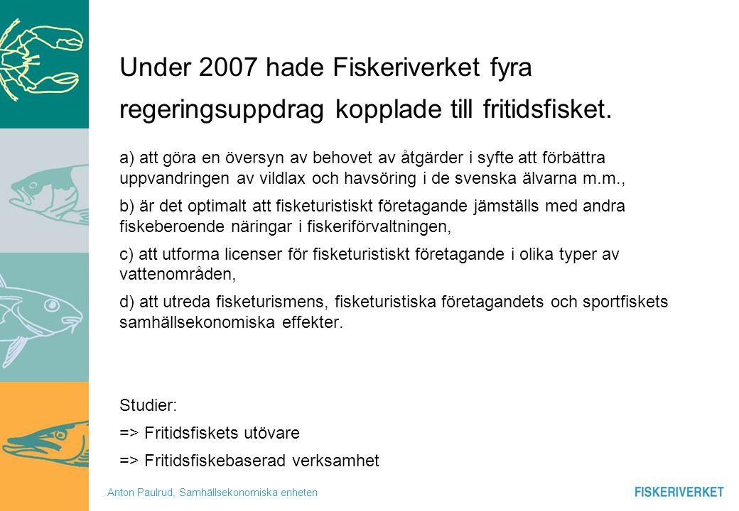 Anton Paulrud, Samhällsekonomiska enheten Under 2007 hade Fiskeriverket fyra regeringsuppdrag kopplade till fritidsfisket. a) att göra en översyn av b