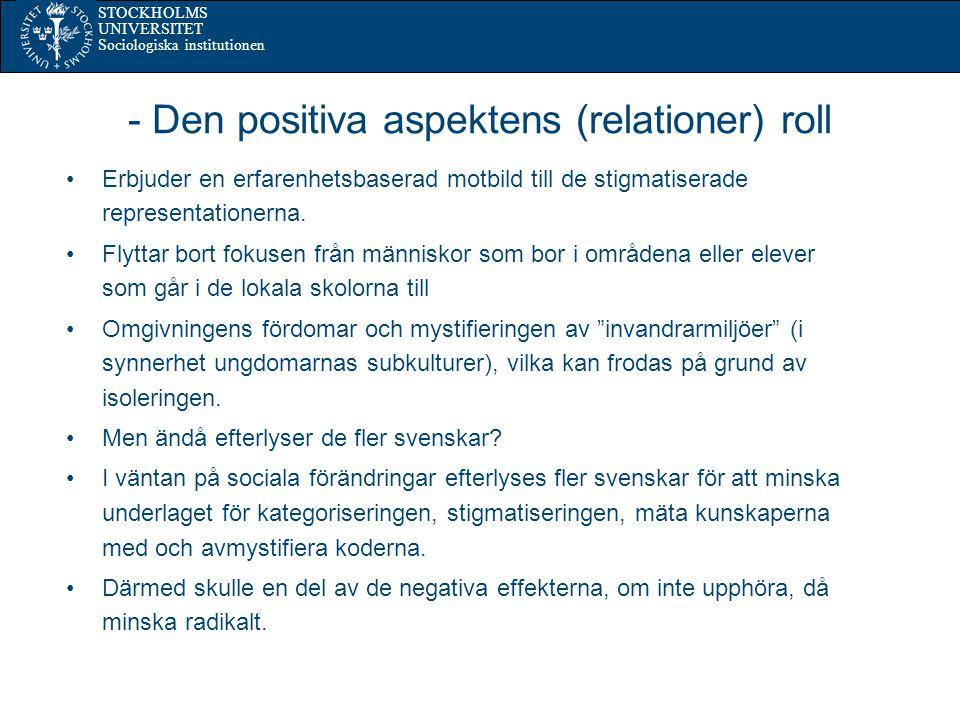 STOCKHOLMS UNIVERSITET Sociologiska institutionen - Den positiva aspektens (relationer) roll Erbjuder en erfarenhetsbaserad motbild till de stigmatiserade representationerna.