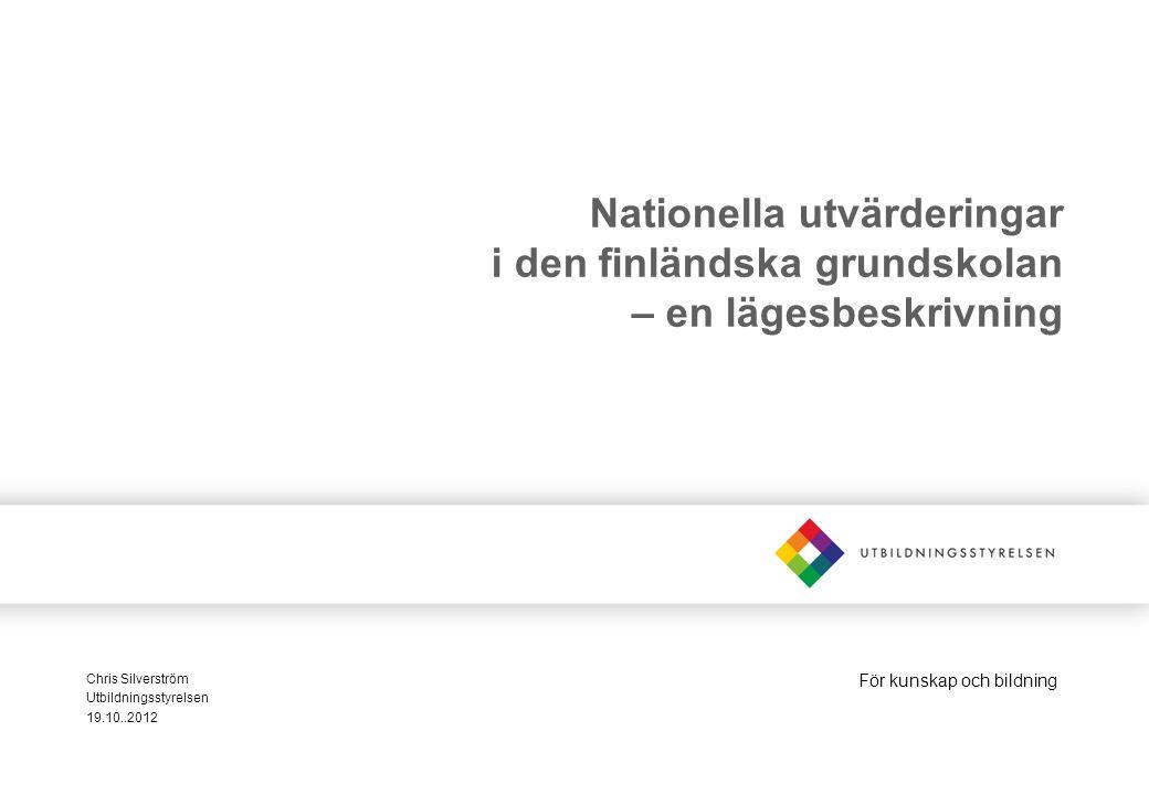 För kunskap och bildning Nationella utvärderingar i den finländska grundskolan – en lägesbeskrivning Chris Silverström Utbildningsstyrelsen 19.10..2012
