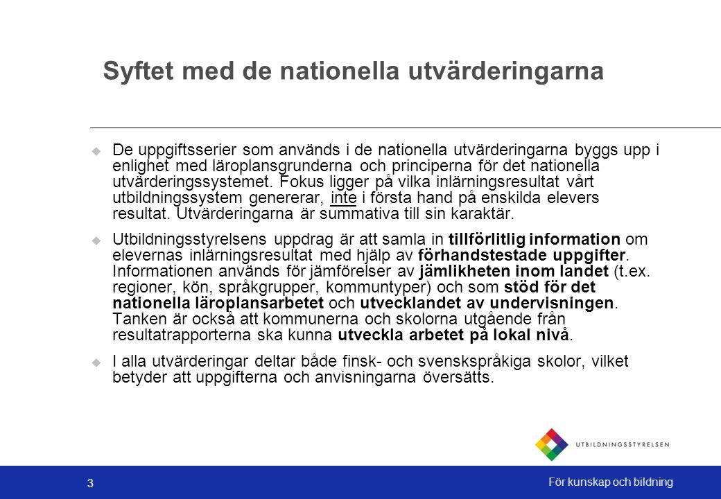 3 För kunskap och bildning Syftet med de nationella utvärderingarna  De uppgiftsserier som används i de nationella utvärderingarna byggs upp i enlighet med läroplansgrunderna och principerna för det nationella utvärderingssystemet.