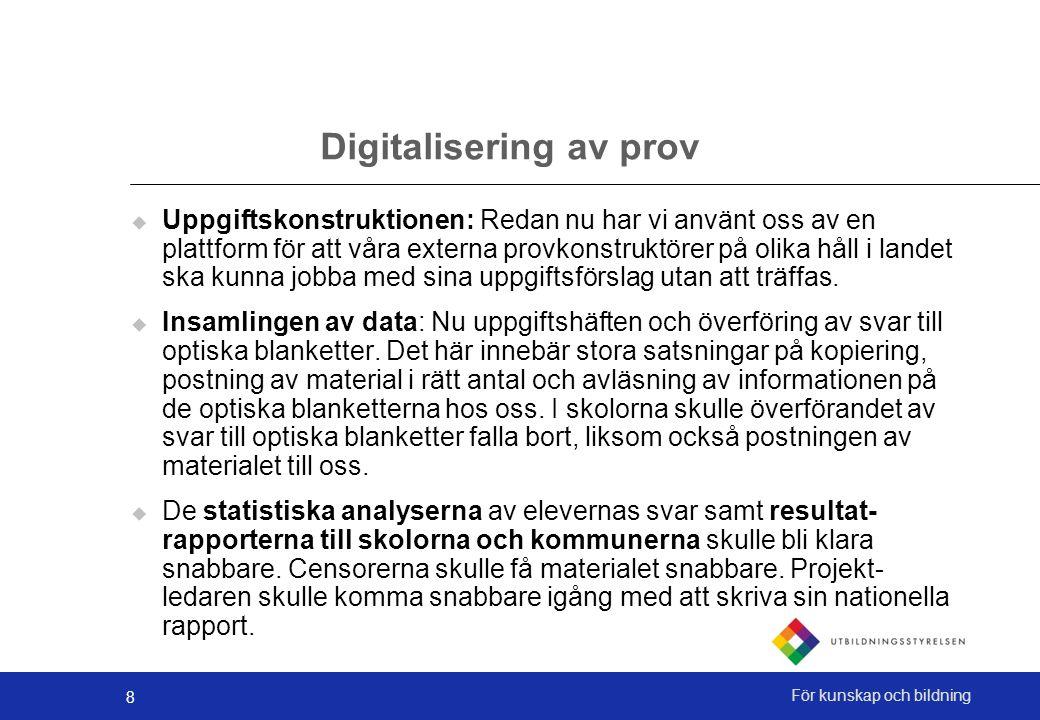 8 För kunskap och bildning Digitalisering av prov  Uppgiftskonstruktionen: Redan nu har vi använt oss av en plattform för att våra externa provkonstruktörer på olika håll i landet ska kunna jobba med sina uppgiftsförslag utan att träffas.