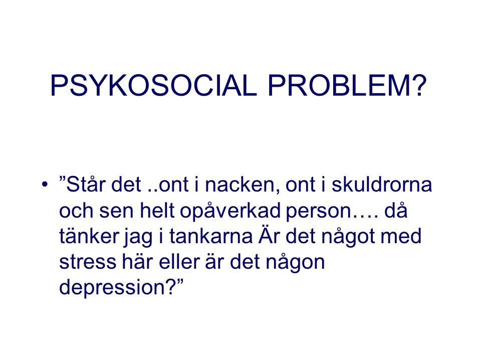 PSYKOSOCIAL PROBLEM. Står det..ont i nacken, ont i skuldrorna och sen helt opåverkad person….