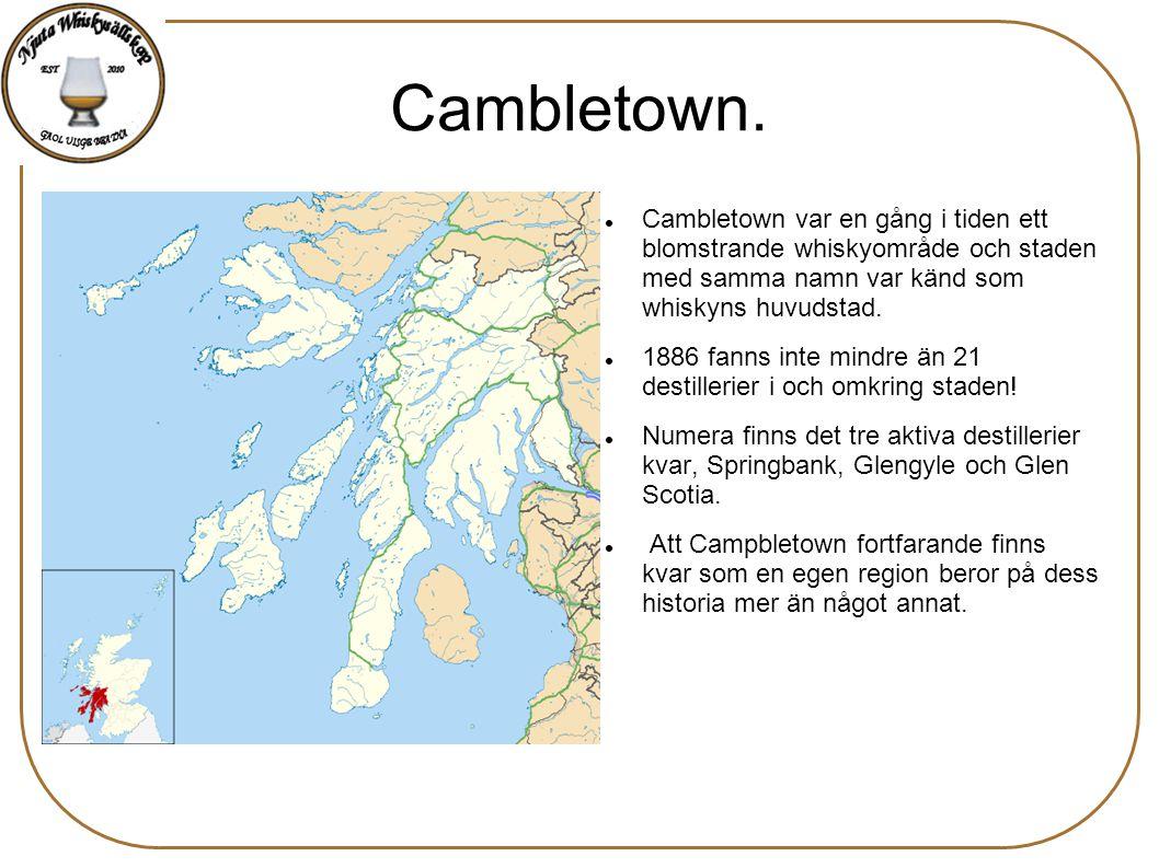 Cambletown. Cambletown var en gång i tiden ett blomstrande whiskyområde och staden med samma namn var känd som whiskyns huvudstad. 1886 fanns inte min