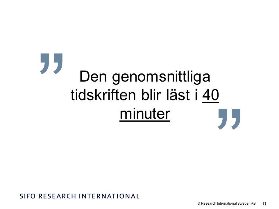 © Research International Sweden AB 11 Den genomsnittliga tidskriften blir läst i 40 minuter