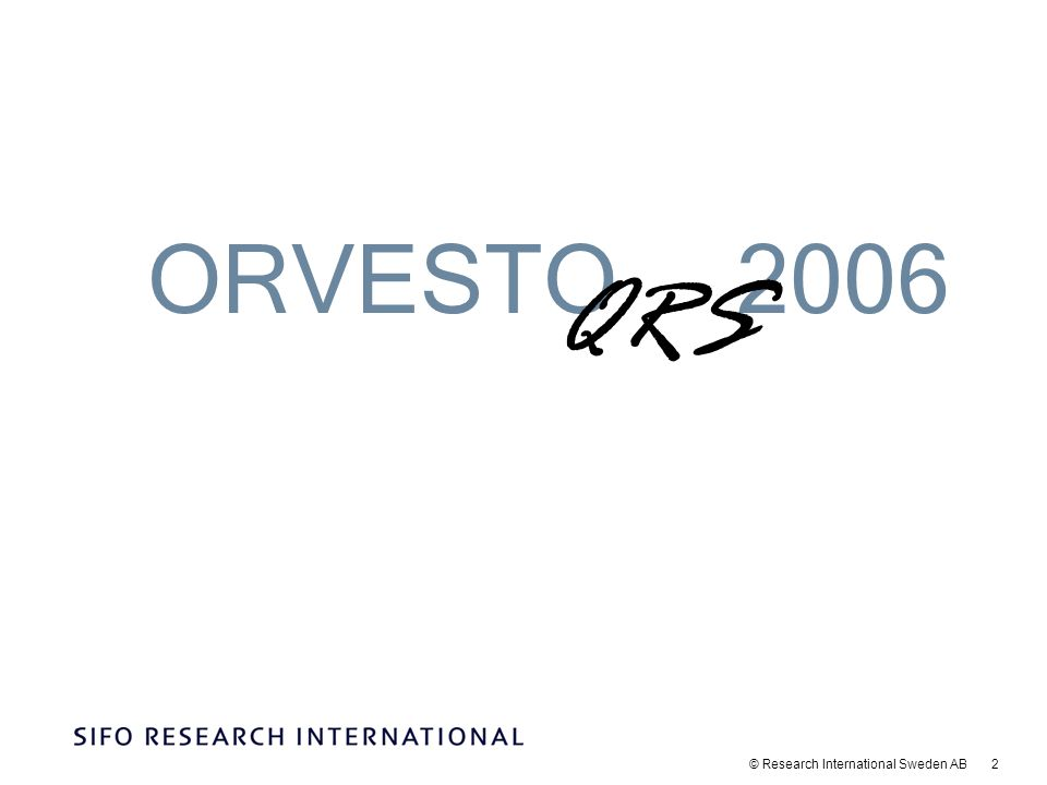 © Research International Sweden AB 2 ORVESTO2006 QRS