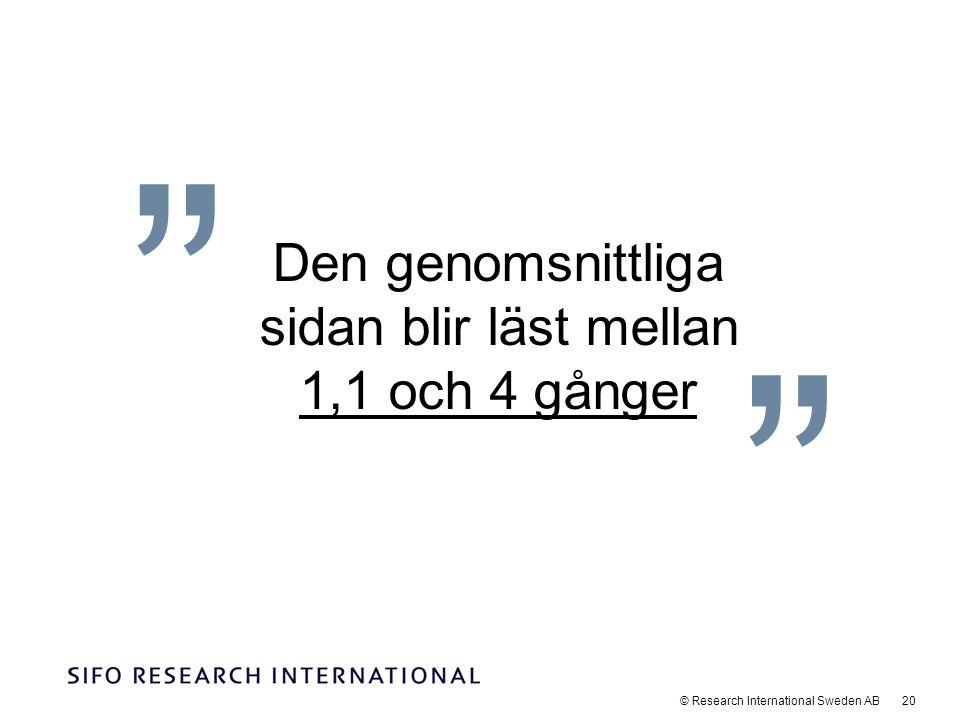© Research International Sweden AB 20 Den genomsnittliga sidan blir läst mellan 1,1 och 4 gånger
