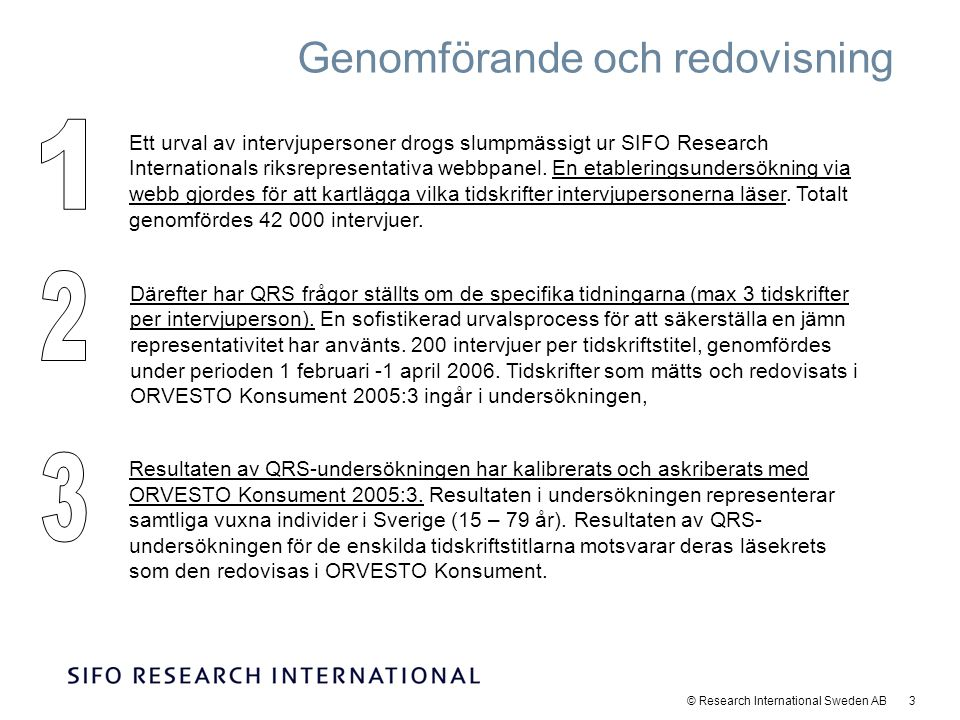 © Research International Sweden AB 3 Genomförande och redovisning Ett urval av intervjupersoner drogs slumpmässigt ur SIFO Research Internationals rik