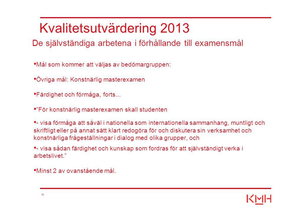 """18 Kvalitetsutvärdering 2013 Mål som kommer att väljas av bedömargruppen: Övriga mål: Konstnärlig masterexamen Färdighet och förmåga, forts... """"För ko"""