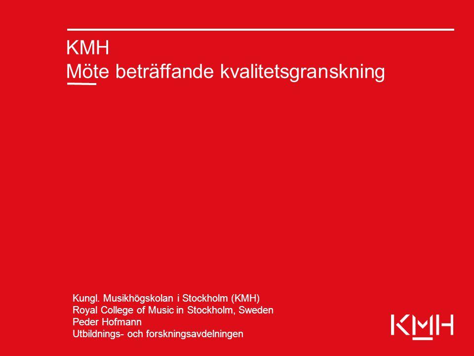 KMH Möte beträffande kvalitetsgranskning Kungl. Musikhögskolan i Stockholm (KMH) Royal College of Music in Stockholm, Sweden Peder Hofmann Utbildnings