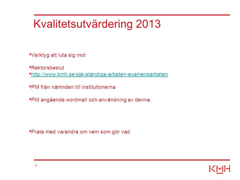 23 Kvalitetsutvärdering 2013 Verktyg att luta sig mot Rektorsbeslut http://www.kmh.se/sjävständiga-arbeten-examensarbeten PM från nämnden till institu